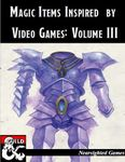 RPG Item: Magic Items Inspired by Video Games: Volume III