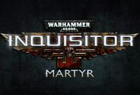 Video Game: Warhammer 40,000: Inquisitor: Martyr