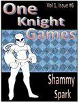 RPG Item: One Knight Games Vol. 1, Issue 06: Shammy Spark