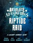 RPG Item: Absolute Adventures: Riptide Raid