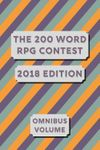 RPG Item: The 200 Word RPG Contest 2018 Edition Omnibus Volume