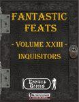 RPG Item: Fantastic Feats Volume 23: Inquisitors