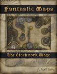 RPG Item: Fantastic Maps: The Clockwork Maze