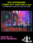 RPG Item: 100 Overheard Cyber City Chatter V 6.0