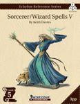 RPG Item: Echelon Reference Series: Sorcerer/Wizard Spells V (3PP)