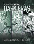 RPG Item: Chronicles of Darkness: Dark Eras - Changeling: The Lost