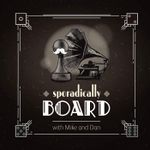 Podcast: Sporadically Board with Mike and Dan