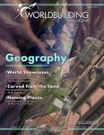 Issue: Worldbuilding Magazine (Volume 3, Issue 4 / August 2019) - Geography