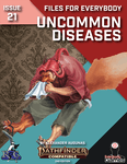 RPG Item: Files for Everybody Issue 21: Uncommon Diseases