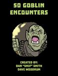 RPG Item: 50 Goblin Encounters