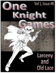 RPG Item: One Knight Games Vol. 1, Issue 08: Larceny and Old Lace