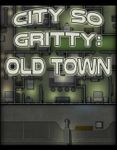 RPG Item: City so Gritty: Old Town 1