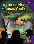 RPG Item: SC-2: The Ooze Pits of Jonas Gralk