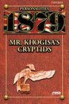 RPG Item: 1879 Personalities: Mr. Khogisa's Cryptids