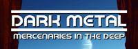 RPG: Dark Metal: Mercenaries in the Deep