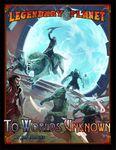 RPG Item: Legendary Planet 1: To Worlds Unknown (Pathfinder)