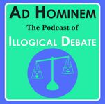 Podcast: Ad Hominem: The Podcast of Illogical Debate