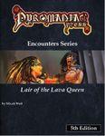 RPG Item: Pyromaniac Press Encounters Series: Lair of the Lava Queen (5E)