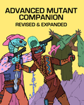 RPG Item: Advanced Mutant Companion: Revised & Expanded
