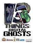 RPG Item: 13 Things: Digital Ghosts