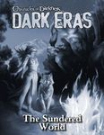 RPG Item: Chronicles of Darkness: Dark Eras: The Sundered World