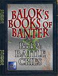 RPG Item: Balok's Book of Banter Book 2: Battle Cries