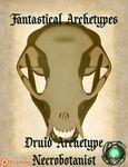 RPG Item: Fantastical Archetypes: Druid Archetype Necrobotanist