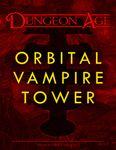 RPG Item: Dungeon Age: Orbital Vampire Tower (5E)