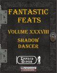 RPG Item: Fantastic Feats Volume 38: Shadow Dancer