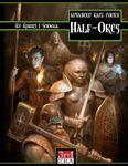 RPG Item: Advanced Race Codex: Half-Orcs