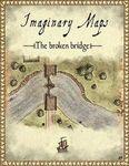 RPG Item: Imaginary Maps: The Broken Bridge