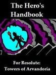 RPG Item: Hero's Handbook for Resolute: Towers of Arvandoria