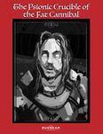 RPG Item: The Psionic Crucible of the Fat Cannibal