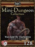 RPG Item: Mini-Dungeon Collection 128: Waylaid by Darkness