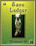 RPG Item: Bane Ledger: Volume II