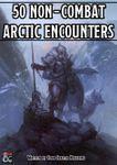 RPG Item: 50 Non-Combat Arctic Encounters