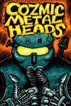RPG Item: Cozmic Metal Heads