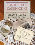 RPG Item: Baker Street Casebook #3: Strange Cases & Distant Places