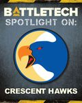 RPG Item: BattleTech - Spotlight On: Crescent Hawks