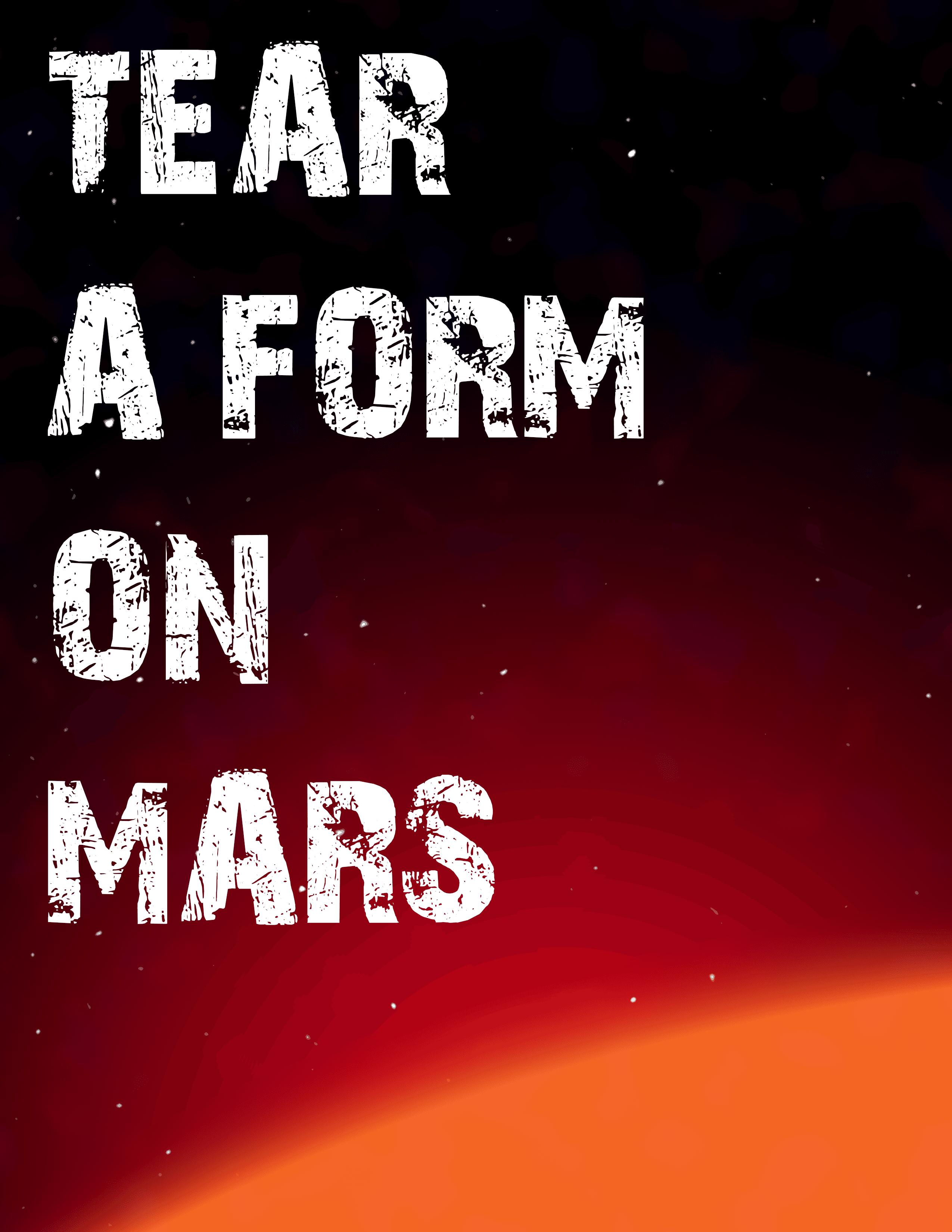 Tear-a-Form on Mars