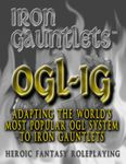 RPG Item: OGL-IG: Adapting the World's Most Popular OGL System to Iron Gauntlets