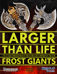 RPG Item: Larger Than Life 4: Frost Giants