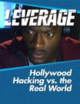RPG Item: Leverage Companion 04: Hollywood Hacking vs. the Real World