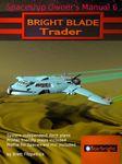 RPG Item: Spaceship Owner's Manual 06: Bright Blade: Trader