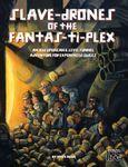 RPG Item: Slave-Drones of the Fantas-Ti-Plex