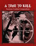 RPG Item: A Time to Kill - Factions Combat Compendium