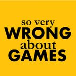 Podcast: So Very Wrong About Games