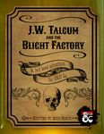 RPG Item: J.W. Talcum and the Blight Factory