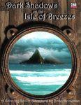 RPG Item: Dark Shadows on the Isle of Breezes