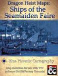 RPG Item: Dragon Heist Maps: Ships of the Seamaiden Faire
